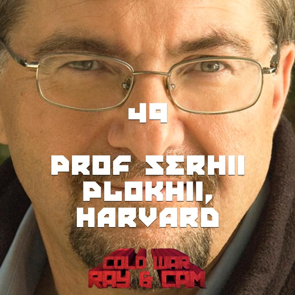 #49 – Prof. Serhii Plokhii, Harvard