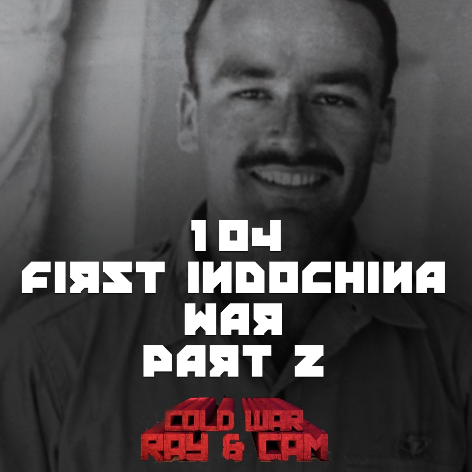 #104 – The First Indochina War (Part II)