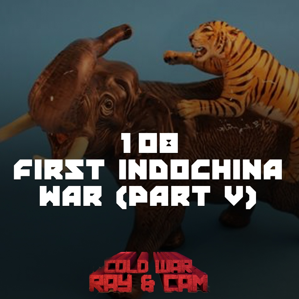 #108 – The First Indochina War (Part V)