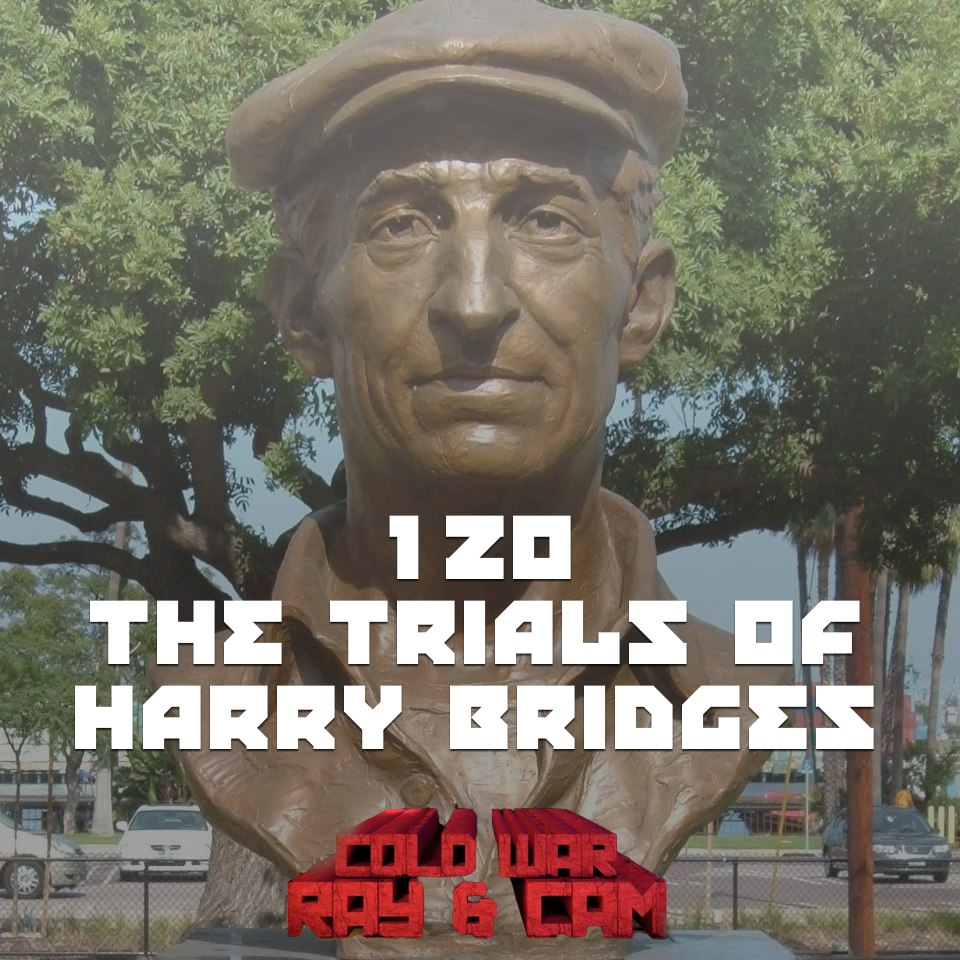 #120 – The Trials Of Harry Bridges