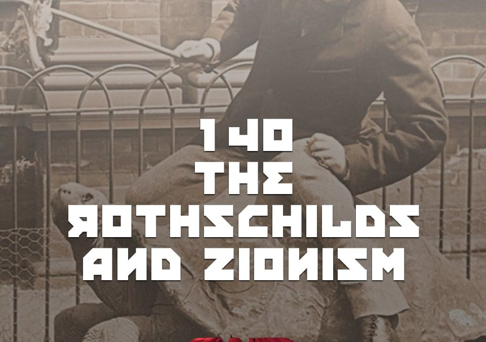 #140 – The Rothschilds And Zionism