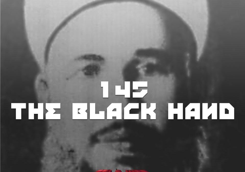 #145 – The Black Hand