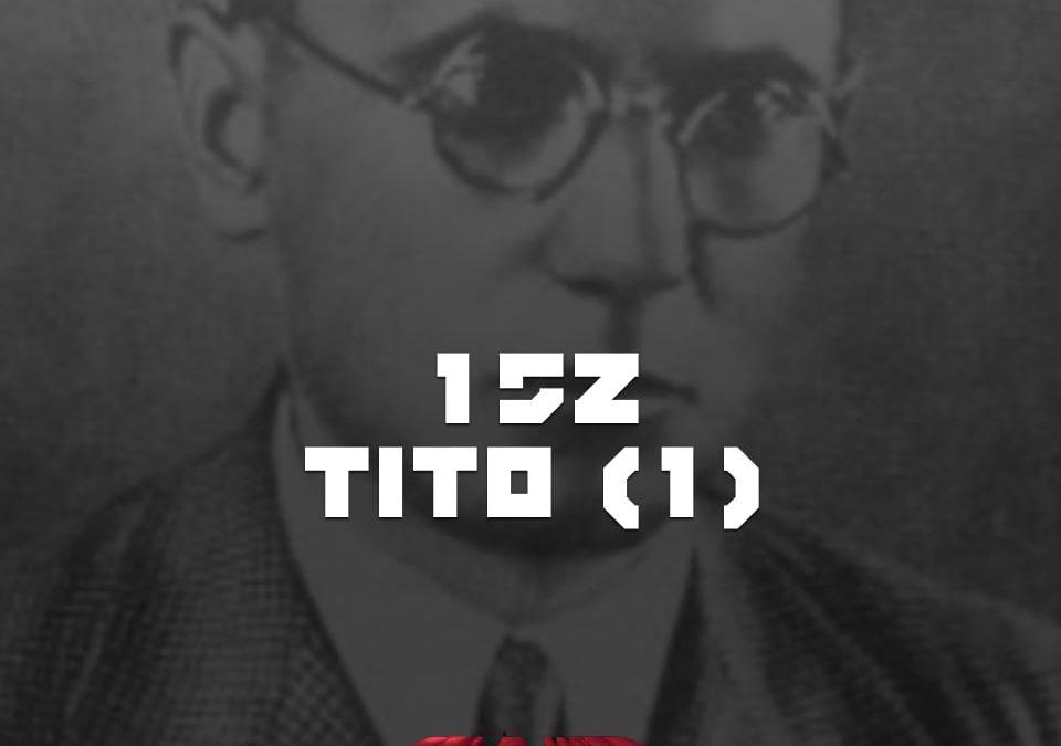 #152 – Tito (I)