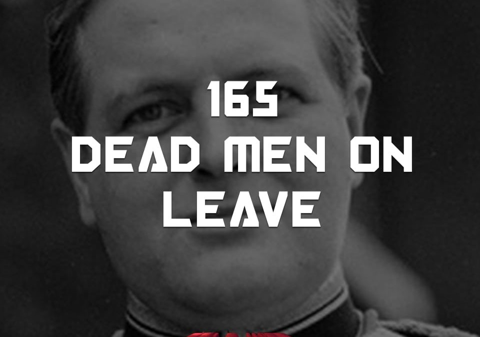 #165 – Dead Men On Leave