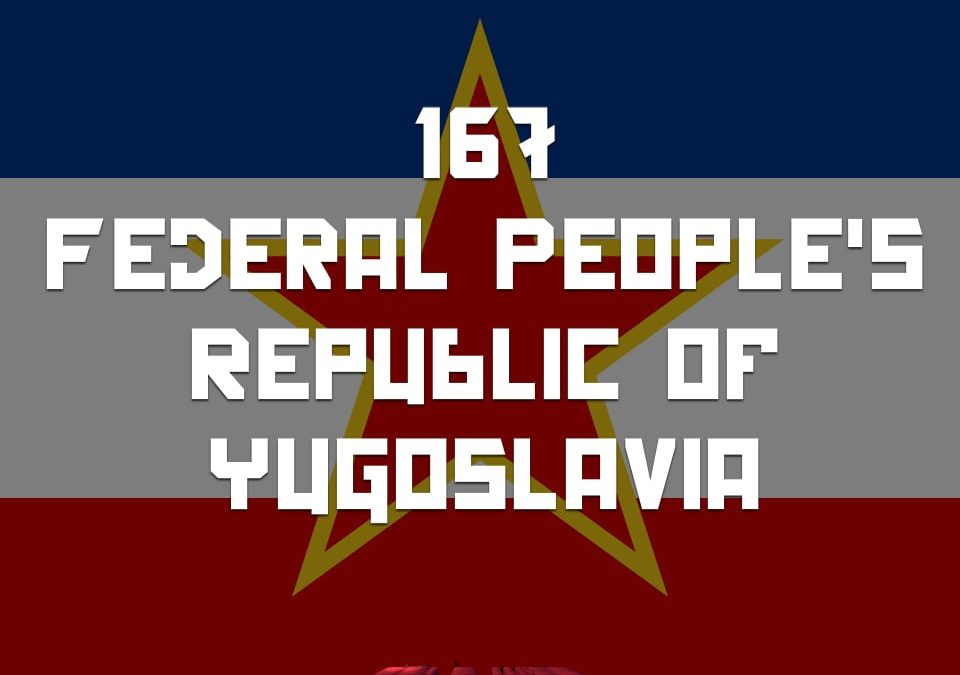 #167 – The Federal People's Republic of Yugoslavia